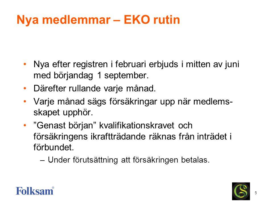 5 Nya medlemmar – EKO rutin Nya efter registren i februari erbjuds i mitten av juni med börjandag 1 september. Därefter rullande varje månad. Varje må