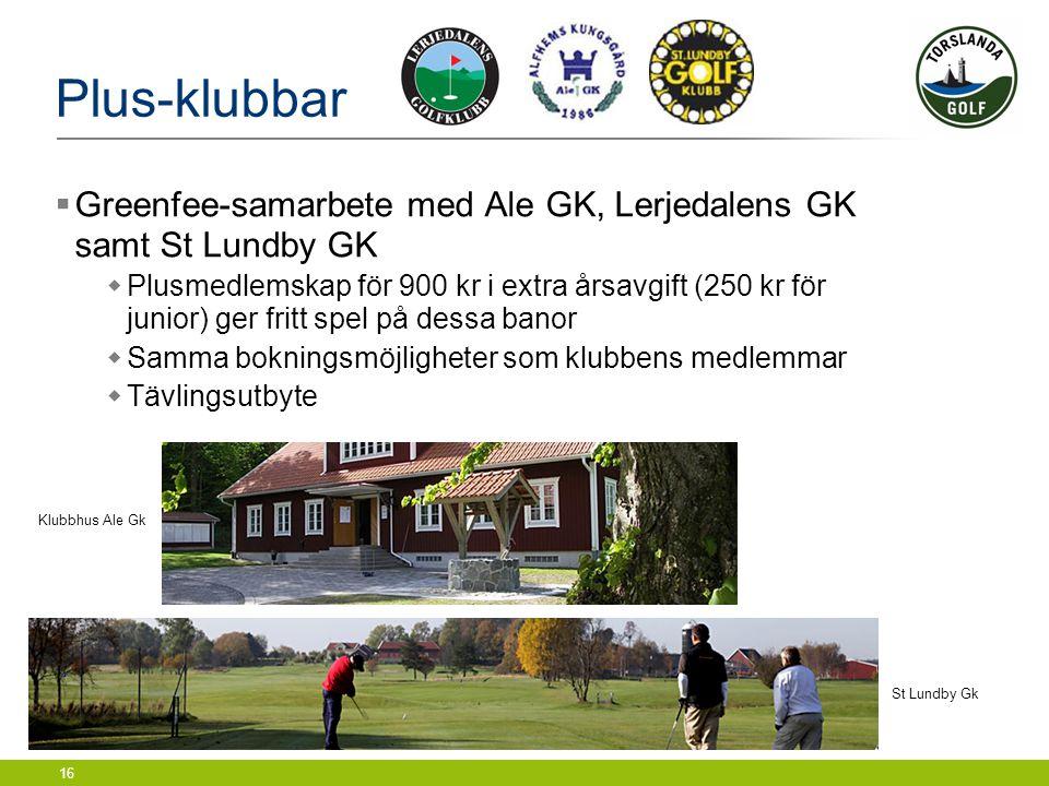 16 Plus-klubbar  Greenfee-samarbete med Ale GK, Lerjedalens GK samt St Lundby GK  Plusmedlemskap för 900 kr i extra årsavgift (250 kr för junior) ge