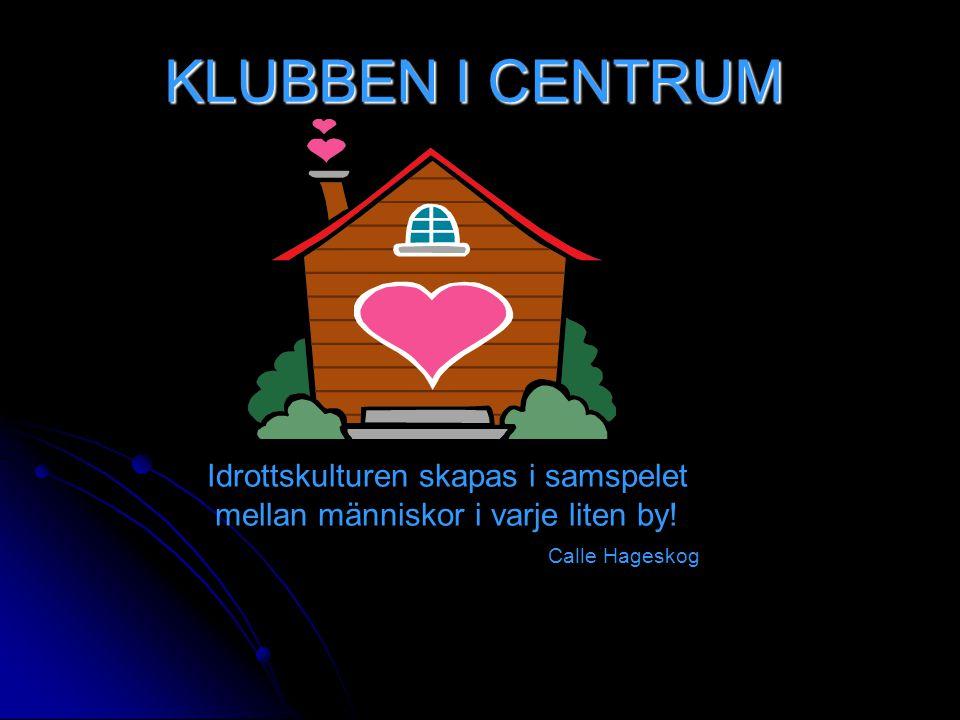 KLUBBEN I CENTRUM Idrottskulturen skapas i samspelet mellan människor i varje liten by.
