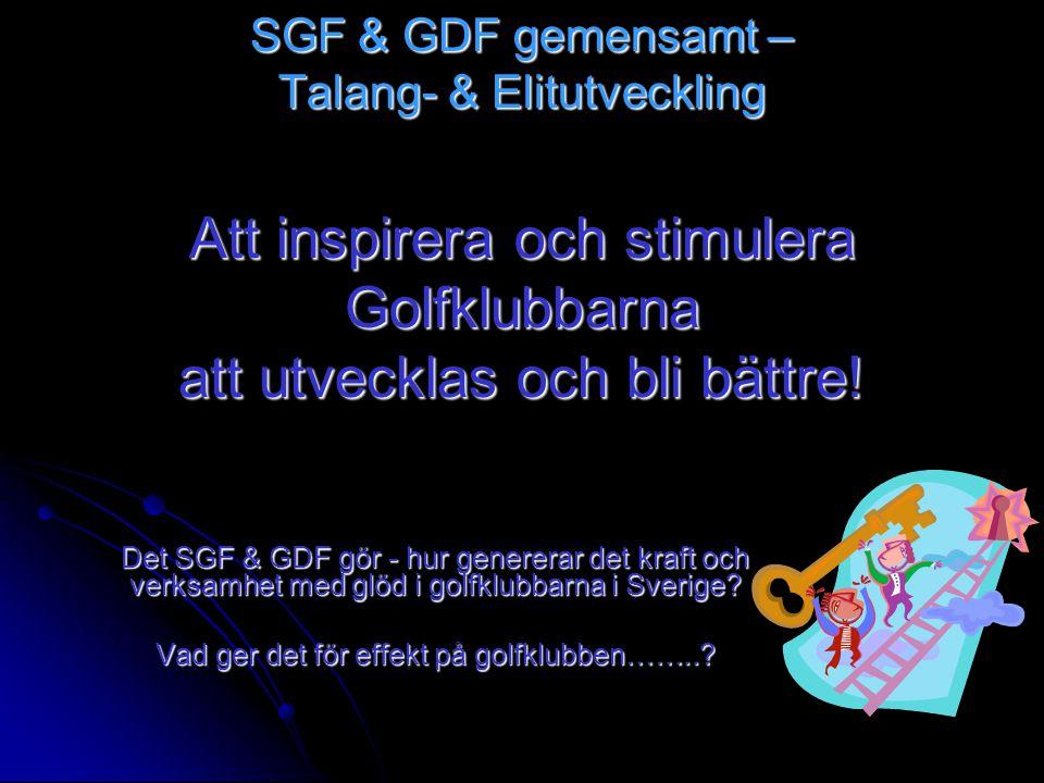 SGF & GDF gemensamt – Talang- & Elitutveckling Att inspirera och stimulera Golfklubbarna att utvecklas och bli bättre.