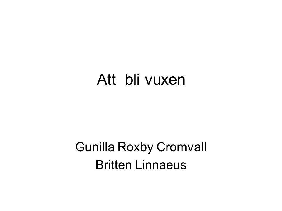 Att bli vuxen Gunilla Roxby Cromvall Britten Linnaeus