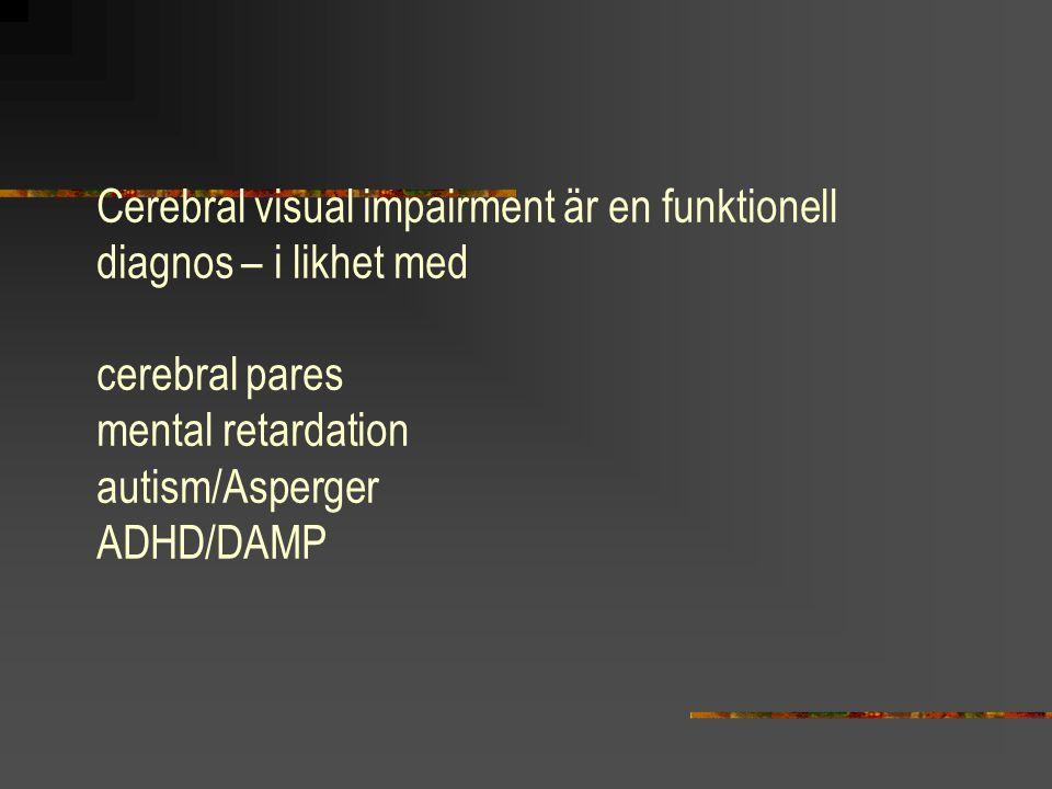 Vid CVI ofta Subnormal linjär synskärpa Inskränkt synfält eller nedsatt känslighet i synfältet Svårt att hålla fixation och utföra ögonrörelser Dorsal och ventral stream dysfunktion