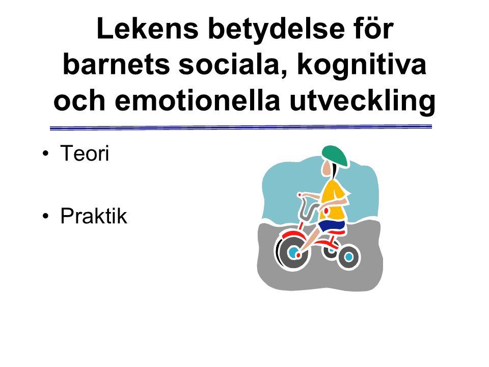 Lekens betydelse för barnets sociala, kognitiva och emotionella utveckling Teori Praktik