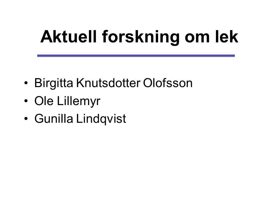 Aktuell forskning om lek Birgitta Knutsdotter Olofsson Ole Lillemyr Gunilla Lindqvist