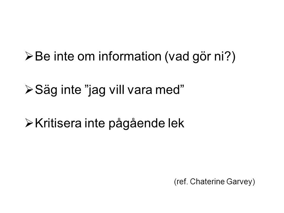 """ Be inte om information (vad gör ni?)  Säg inte """"jag vill vara med""""  Kritisera inte pågående lek (ref. Chaterine Garvey)"""