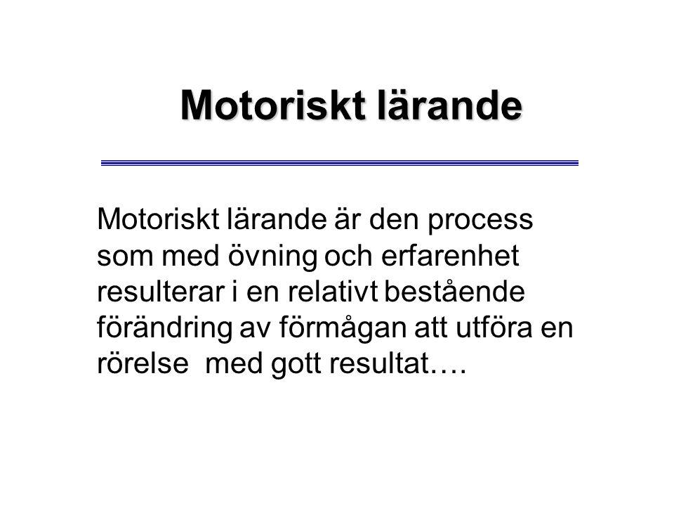 Motoriskt lärande Motoriskt lärande är den process som med övning och erfarenhet resulterar i en relativt bestående förändring av förmågan att utföra