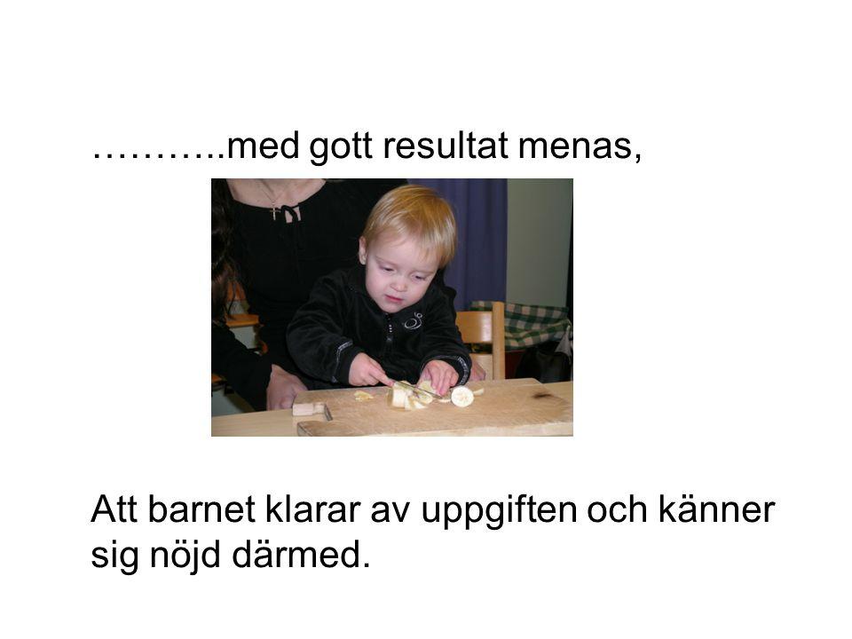 ………..med gott resultat menas, Att barnet klarar av uppgiften och känner sig nöjd därmed.