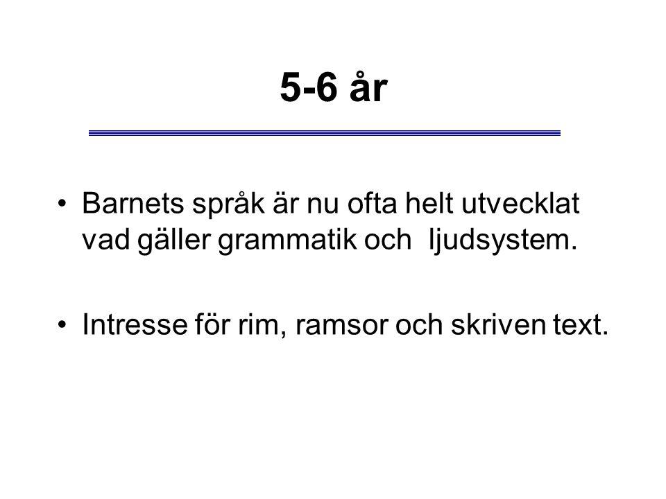 5-6 år Barnets språk är nu ofta helt utvecklat vad gäller grammatik och ljudsystem.