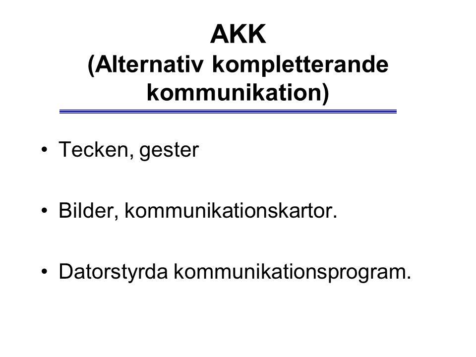 AKK (Alternativ kompletterande kommunikation) Tecken, gester Bilder, kommunikationskartor. Datorstyrda kommunikationsprogram.