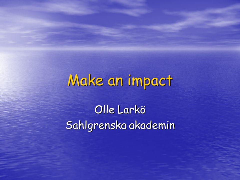 Make an impact Olle Larkö Sahlgrenska akademin