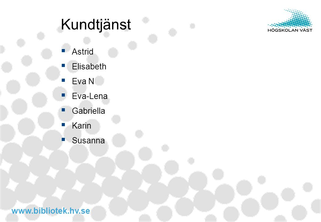 www.bibliotek.hv.se Kundtjänst  Astrid  Elisabeth  Eva N  Eva-Lena  Gabriella  Karin  Susanna