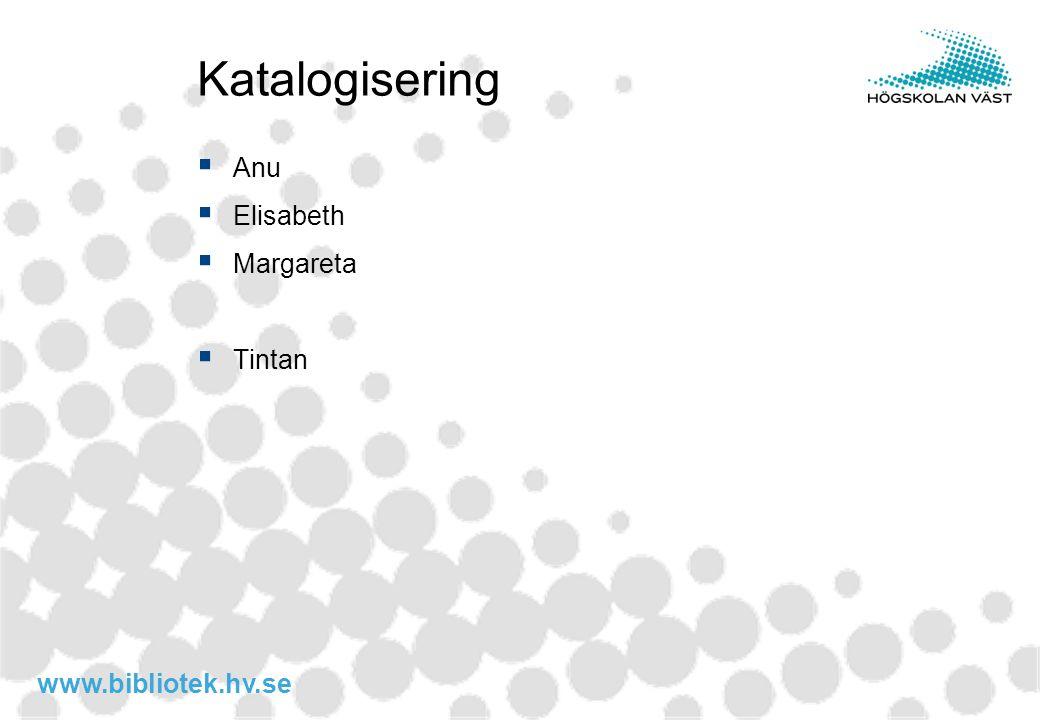 www.bibliotek.hv.se Katalogisering  Anu  Elisabeth  Margareta  Tintan