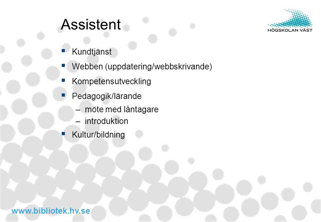 www.bibliotek.hv.se Assistent  Kundtjänst  Webben (uppdatering/webbskrivande)  Kompetensutveckling  Pedagogik/lärande –möte med låntagare –introdu