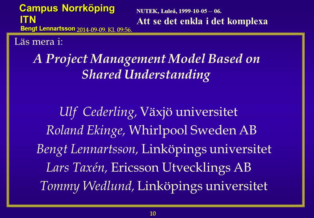10 NUTEK, Luleå, 1999-10-05 -- 06. Att se det enkla i det komplexa Campus Norrköping ITN Bengt Lennartsson 2014-09-09. Kl. 09:58. Läs mera i: A Projec