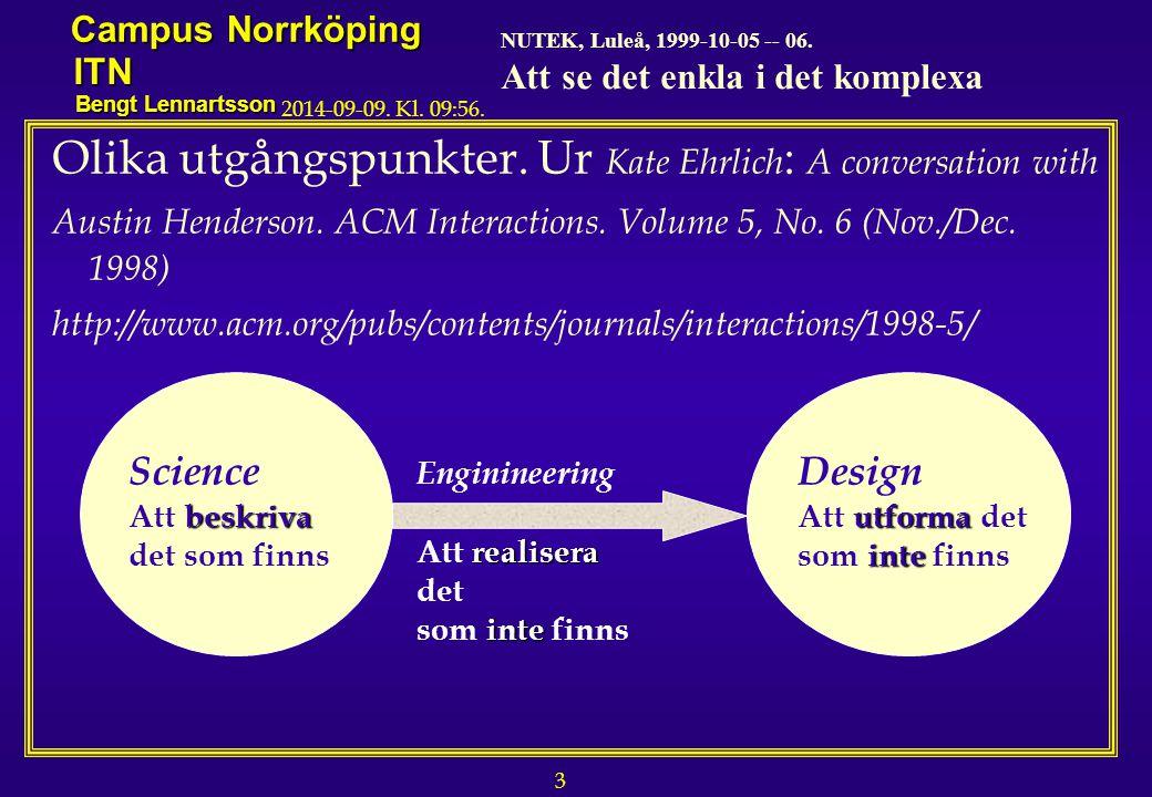 3 NUTEK, Luleå, 1999-10-05 -- 06. Att se det enkla i det komplexa Campus Norrköping ITN Bengt Lennartsson 2014-09-09. Kl. 09:58. Olika utgångspunkter.