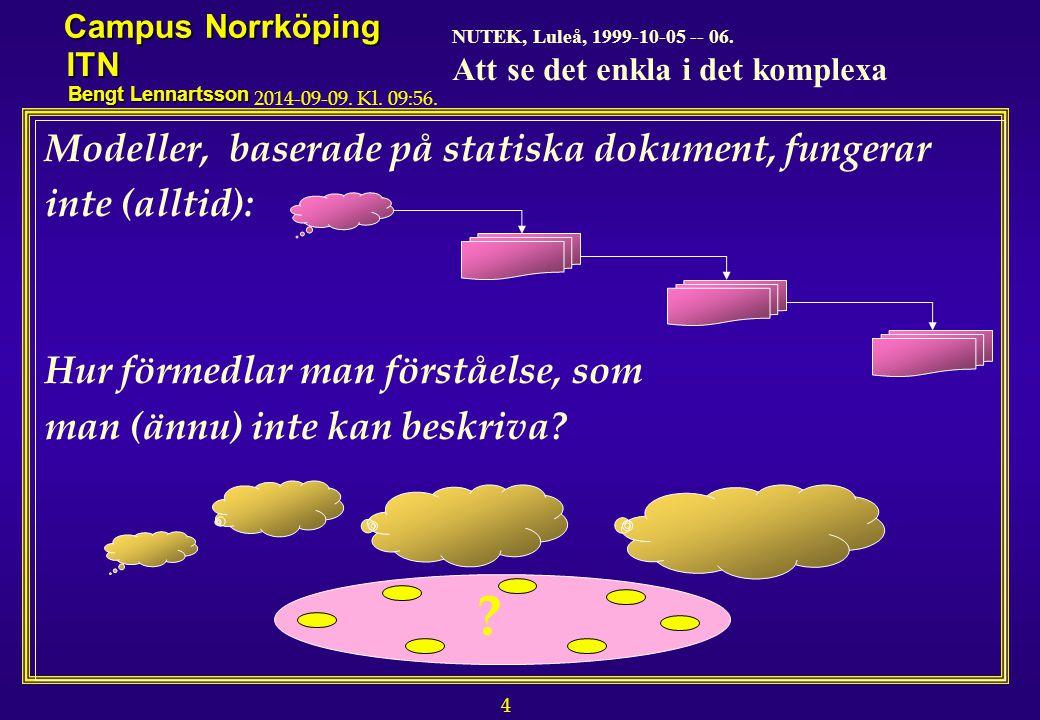 4 NUTEK, Luleå, 1999-10-05 -- 06. Att se det enkla i det komplexa Campus Norrköping ITN Bengt Lennartsson 2014-09-09. Kl. 09:58. Modeller, baserade på