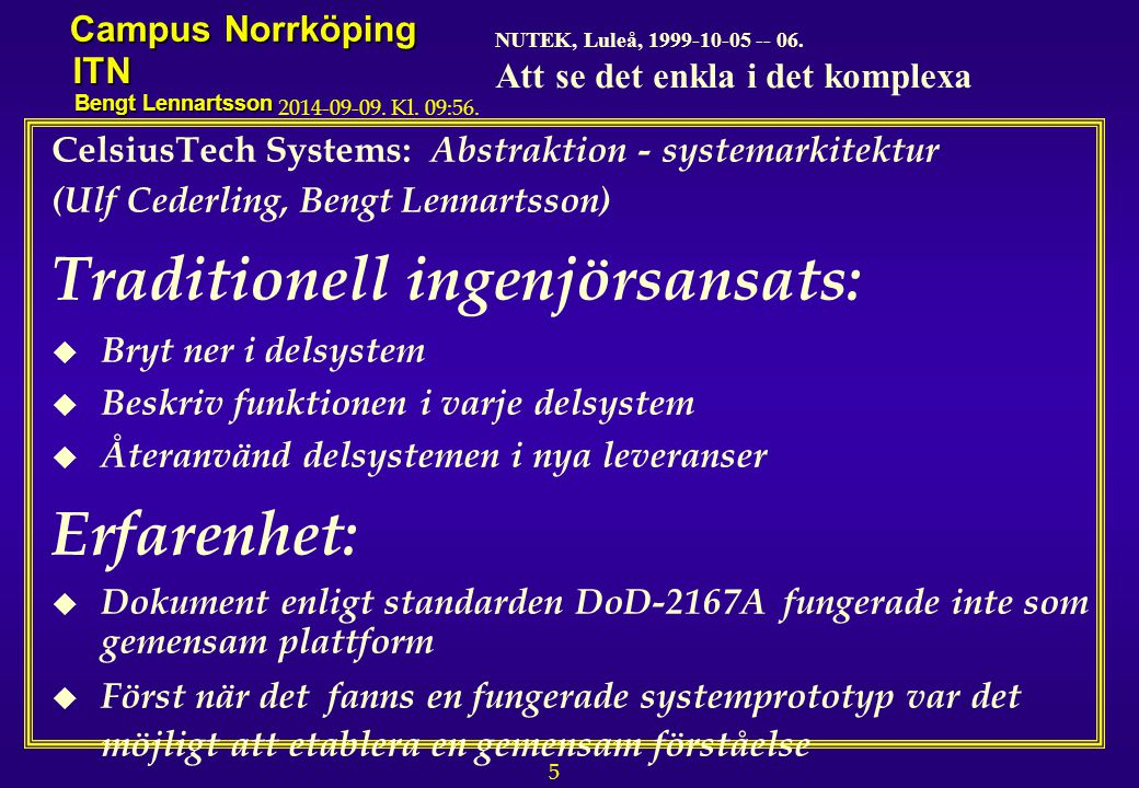 5 NUTEK, Luleå, 1999-10-05 -- 06. Att se det enkla i det komplexa Campus Norrköping ITN Bengt Lennartsson 2014-09-09. Kl. 09:58. CelsiusTech Systems: