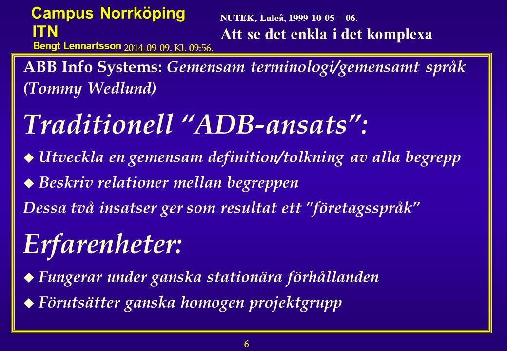 6 NUTEK, Luleå, 1999-10-05 -- 06. Att se det enkla i det komplexa Campus Norrköping ITN Bengt Lennartsson 2014-09-09. Kl. 09:58. ABB Info Systems: Gem