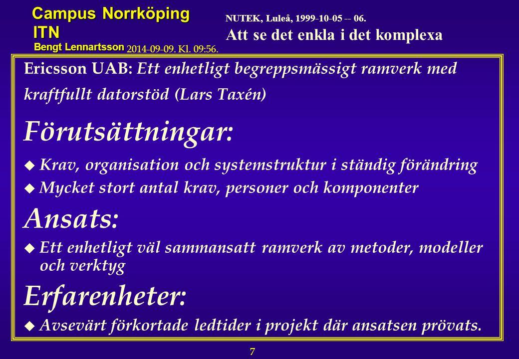 7 NUTEK, Luleå, 1999-10-05 -- 06. Att se det enkla i det komplexa Campus Norrköping ITN Bengt Lennartsson 2014-09-09. Kl. 09:58. Ericsson UAB: Ett enh