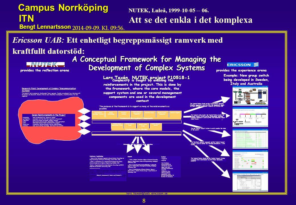 8 NUTEK, Luleå, 1999-10-05 -- 06. Att se det enkla i det komplexa Campus Norrköping ITN Bengt Lennartsson 2014-09-09. Kl. 09:58. A Conceptual Framewor