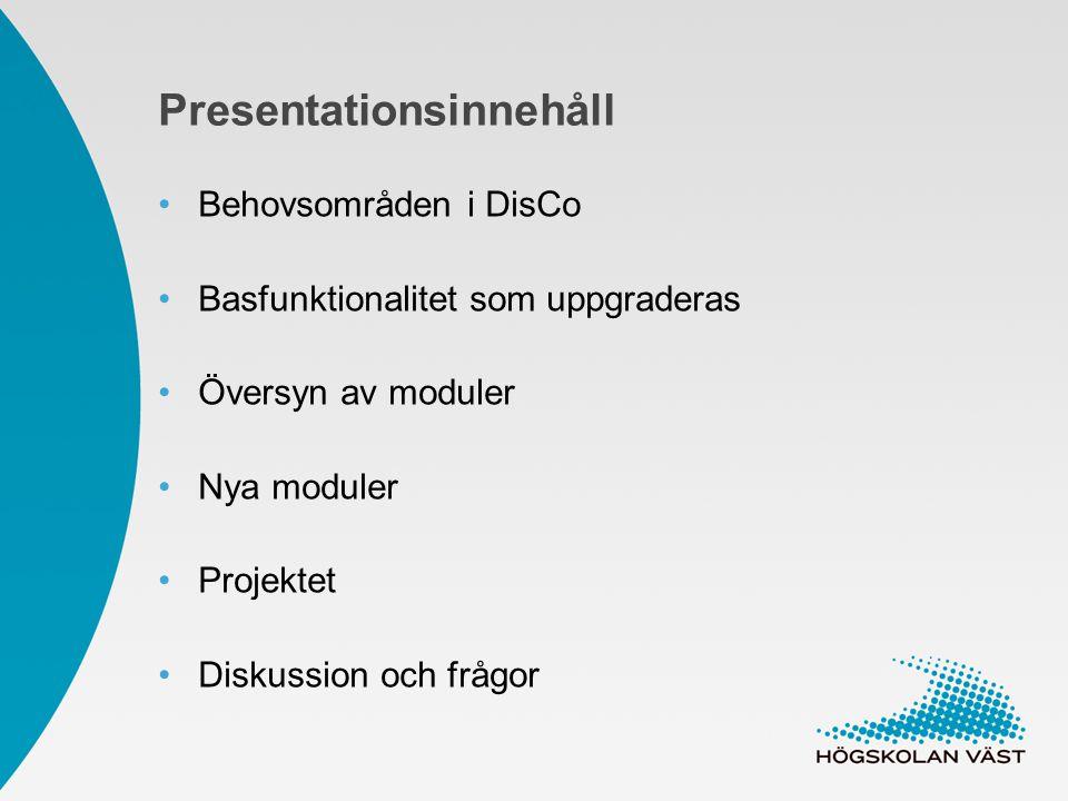Presentationsinnehåll Behovsområden i DisCo Basfunktionalitet som uppgraderas Översyn av moduler Nya moduler Projektet Diskussion och frågor