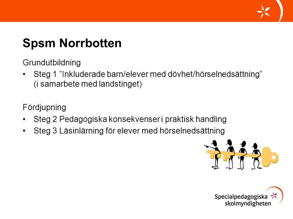 Spsm Norrbotten Grundutbildning Steg 1 Inkluderade barn/elever med dövhet/hörselnedsättning (i samarbete med landstinget) Fördjupning Steg 2 Pedagogiska konsekvenser i praktisk handling Steg 3 Läsinlärning för elever med hörselnedsättning