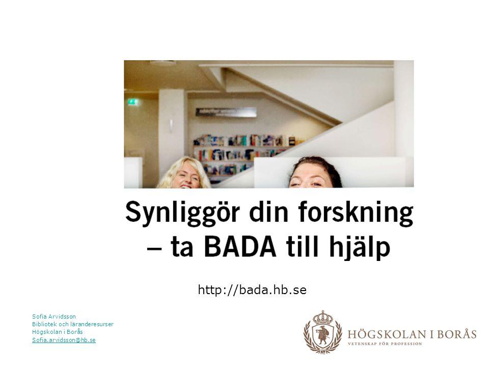 Sofia Arvidsson Bibliotek och läranderesurser Högskolan i Borås Sofia.arvidsson@hb.se http://bada.hb.se