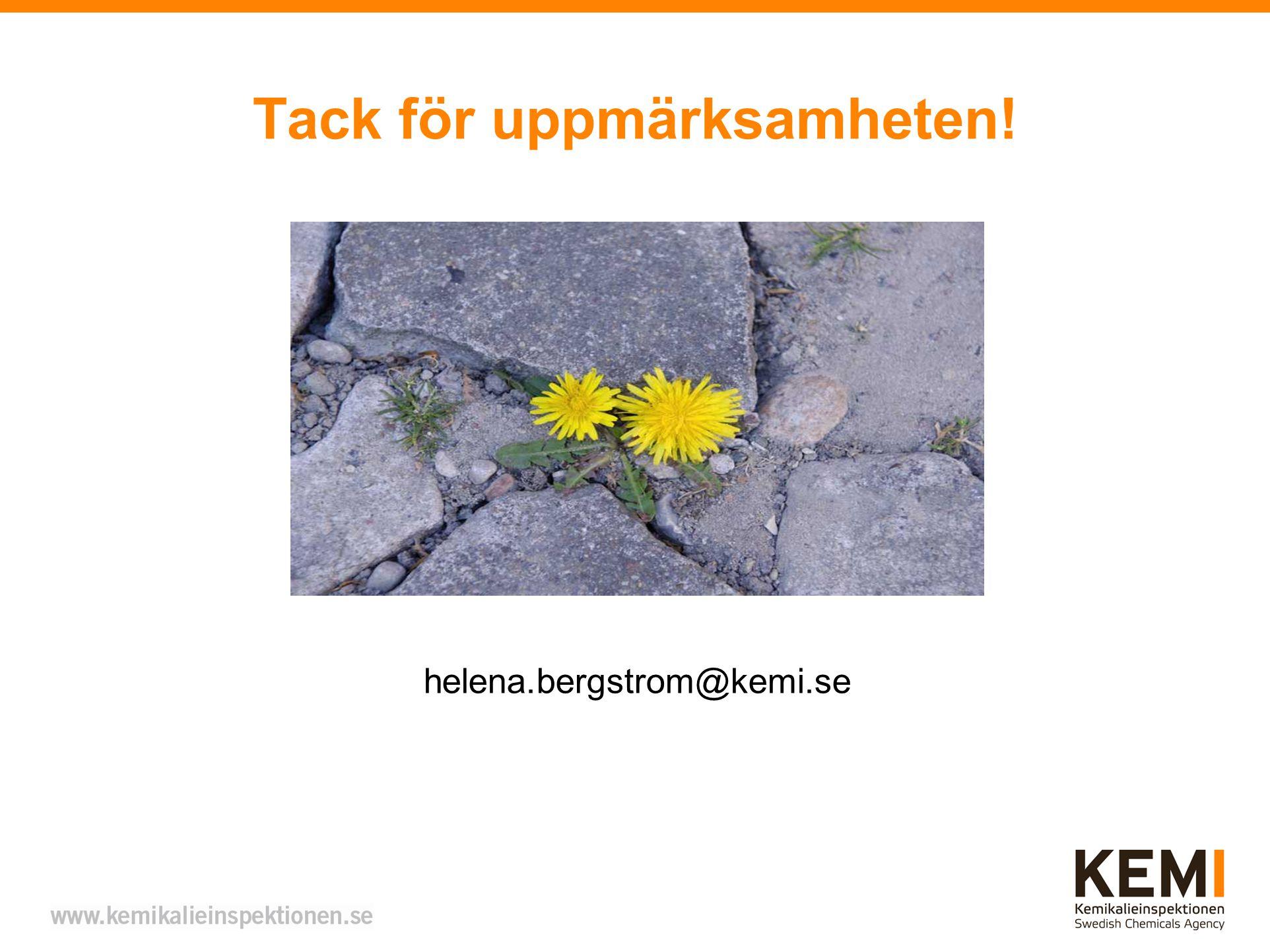 Tack för uppmärksamheten! helena.bergstrom@kemi.se