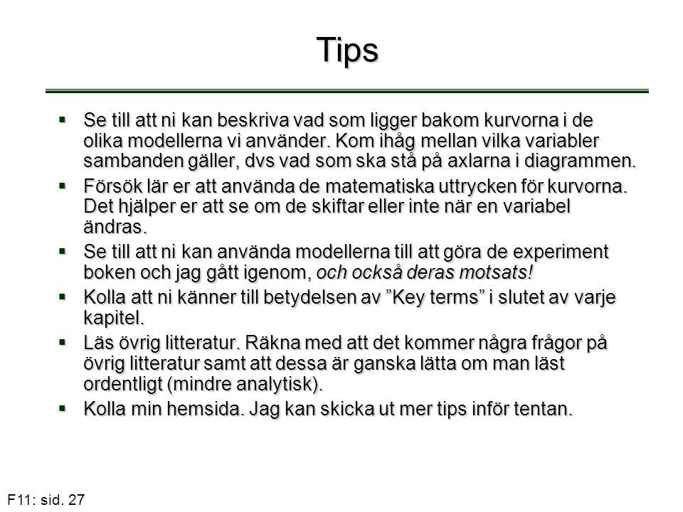 F11: sid. 27 Tips  Se till att ni kan beskriva vad som ligger bakom kurvorna i de olika modellerna vi använder. Kom ihåg mellan vilka variabler samba