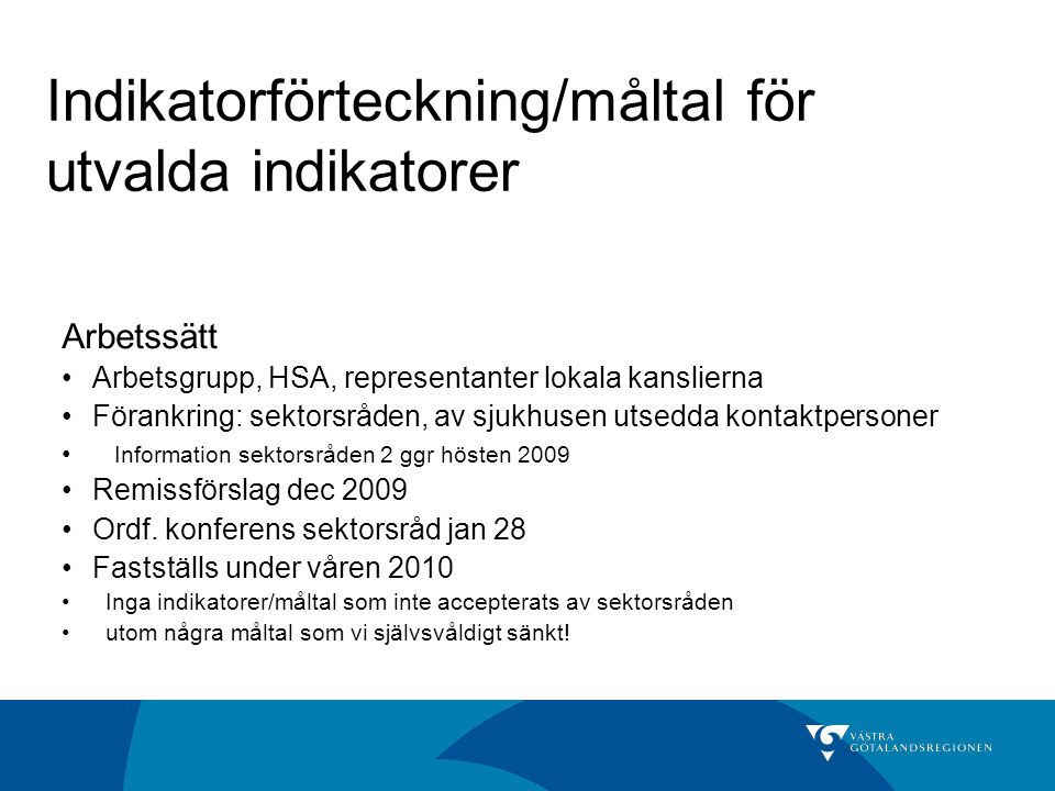 Indikatorförteckning/måltal för utvalda indikatorer Arbetssätt Arbetsgrupp, HSA, representanter lokala kanslierna Förankring: sektorsråden, av sjukhus