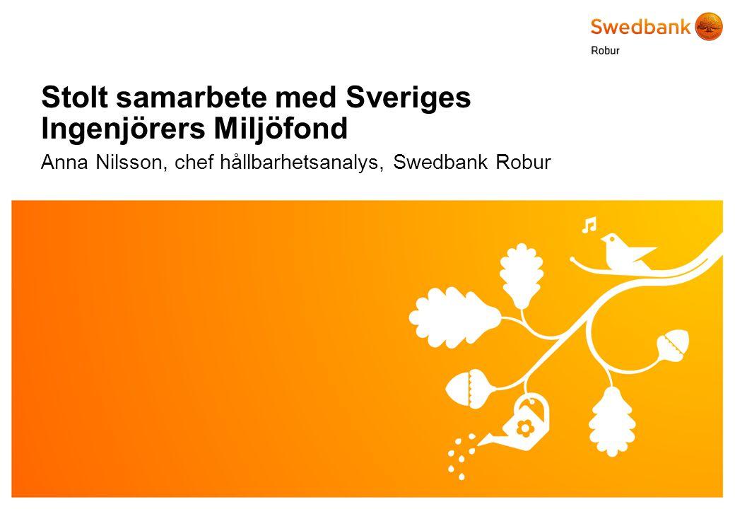 © Swedbank Robur Stolt samarbete med Sveriges Ingenjörers Miljöfond Anna Nilsson, chef hållbarhetsanalys, Swedbank Robur