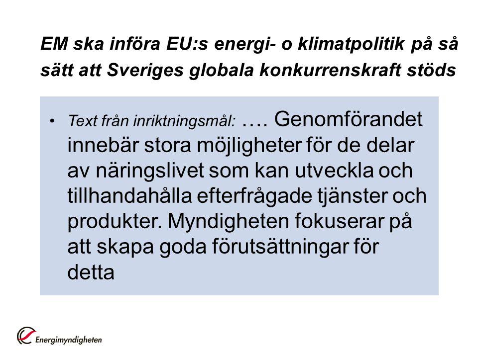 EM ska införa EU:s energi- o klimatpolitik på så sätt att Sveriges globala konkurrenskraft stöds Text från inriktningsmål: ….