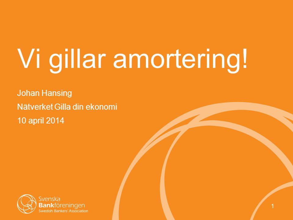 1 Vi gillar amortering! Johan Hansing Nätverket Gilla din ekonomi 10 april 2014