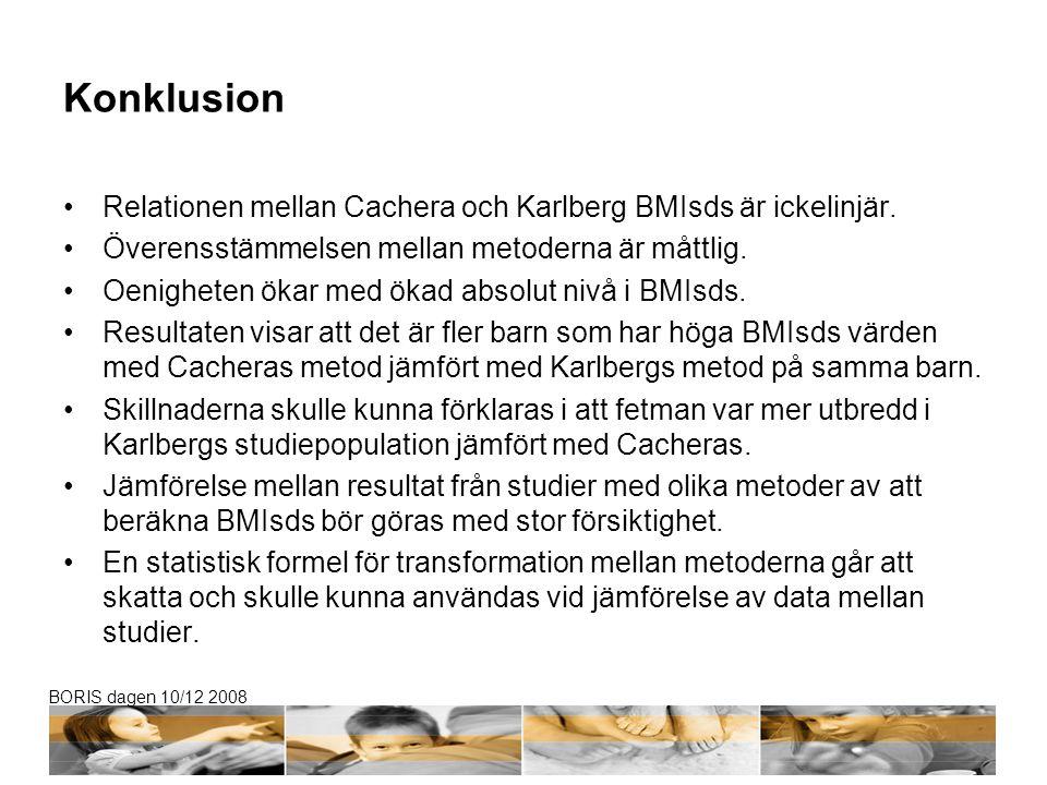BORIS dagen 10/12 2008 Konklusion Relationen mellan Cachera och Karlberg BMIsds är ickelinjär. Överensstämmelsen mellan metoderna är måttlig. Oenighet
