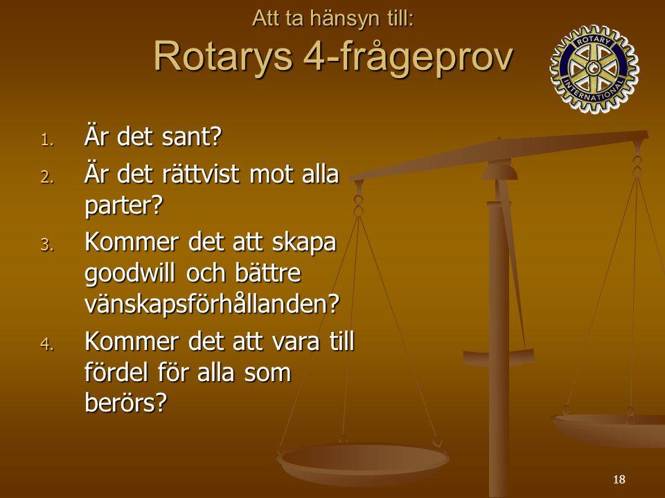 18 Att ta hänsyn till: Rotarys 4-frågeprov 1. Är det sant.