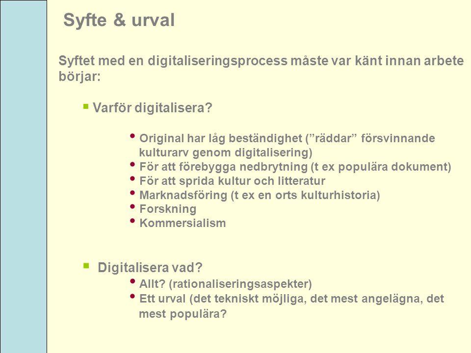 """Syfte & urval Syftet med en digitaliseringsprocess måste var känt innan arbete börjar:  Varför digitalisera? Original har låg beständighet (""""räddar"""""""
