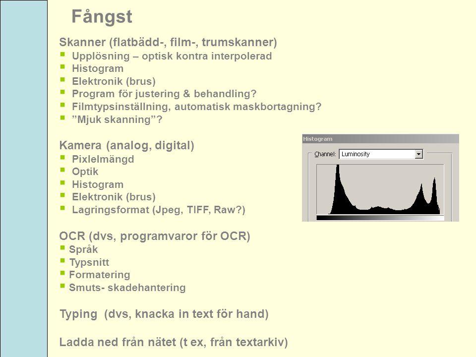 Fångst Skanner (flatbädd-, film-, trumskanner)  Upplösning – optisk kontra interpolerad  Histogram  Elektronik (brus)  Program för justering & beh