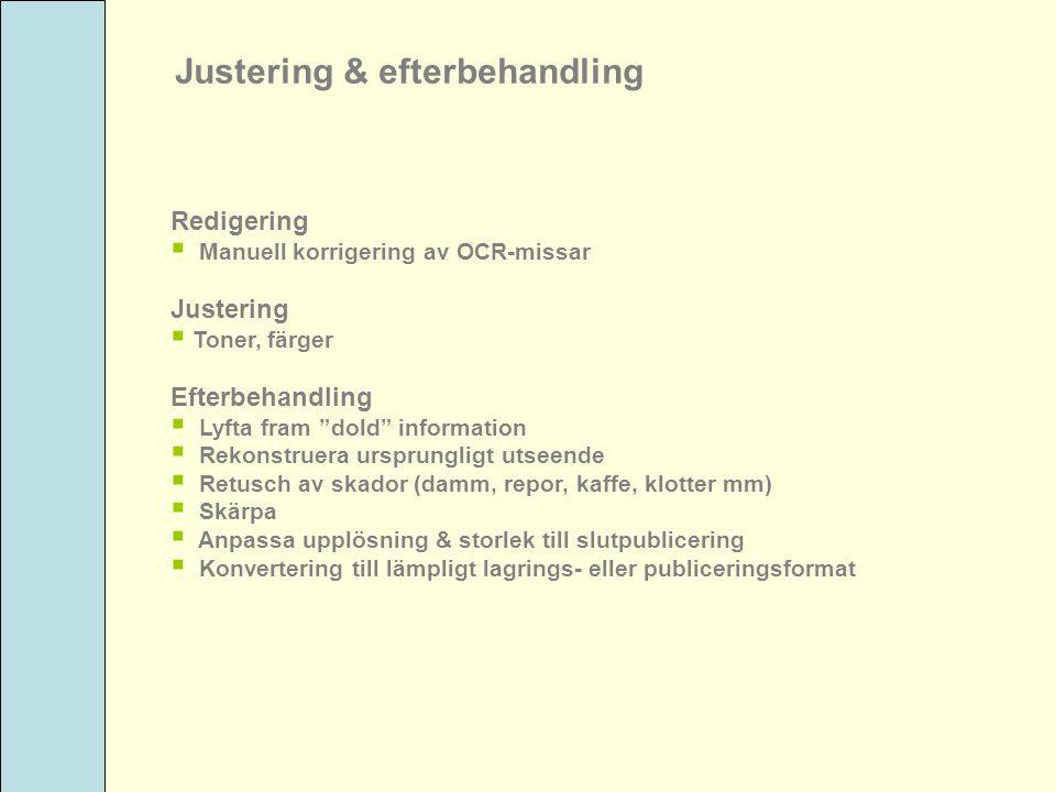 """Justering & efterbehandling Redigering  Manuell korrigering av OCR-missar Justering  Toner, färger Efterbehandling  Lyfta fram """"dold"""" information """