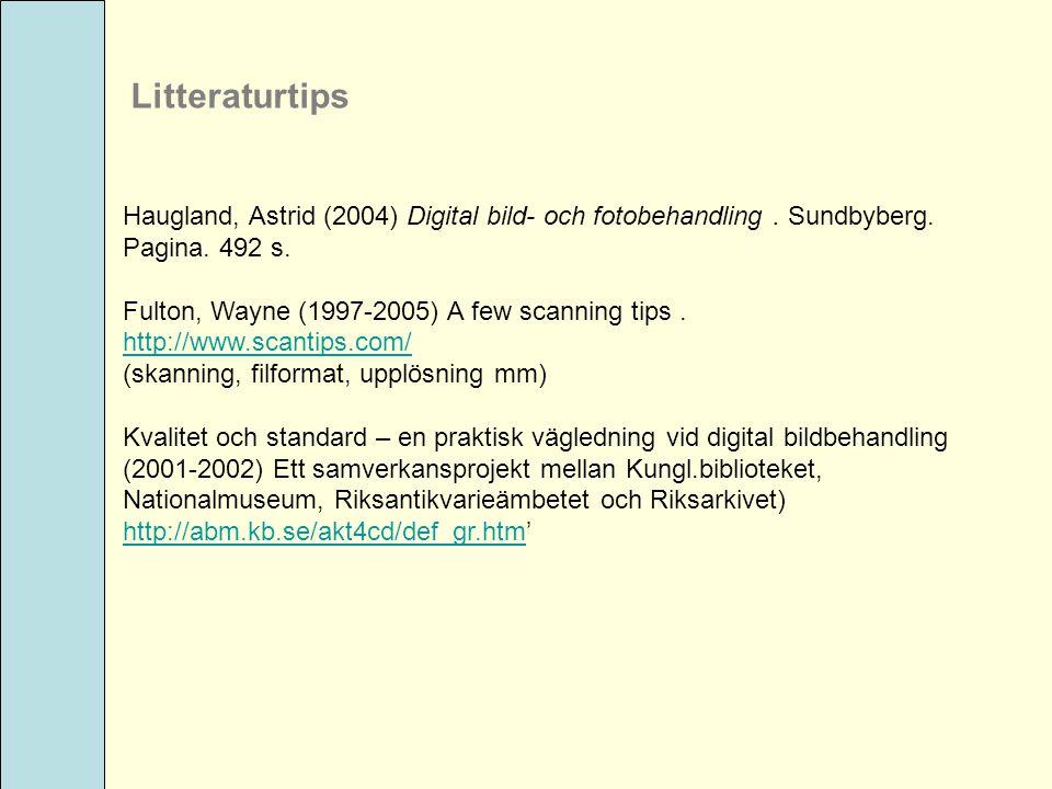 Litteraturtips Haugland, Astrid (2004) Digital bild- och fotobehandling. Sundbyberg. Pagina. 492 s. Fulton, Wayne (1997-2005) A few scanning tips. htt