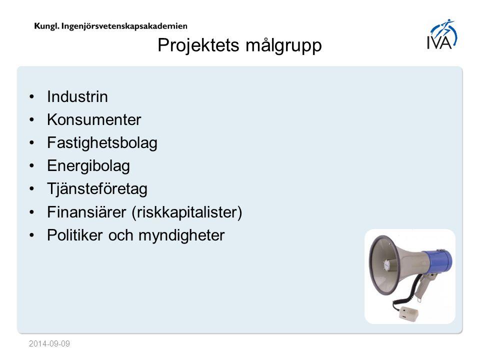 Projektets målgrupp Industrin Konsumenter Fastighetsbolag Energibolag Tjänsteföretag Finansiärer (riskkapitalister) Politiker och myndigheter 2014-09-