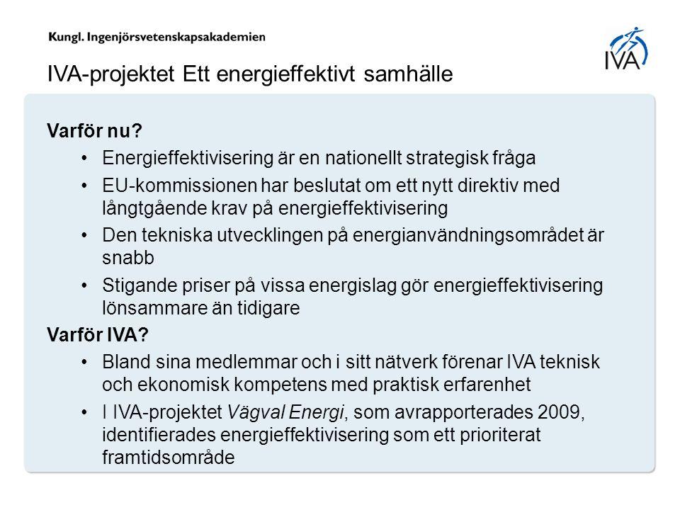 IVA-projektet Ett energieffektivt samhälle Varför nu? Energieffektivisering är en nationellt strategisk fråga EU-kommissionen har beslutat om ett nytt