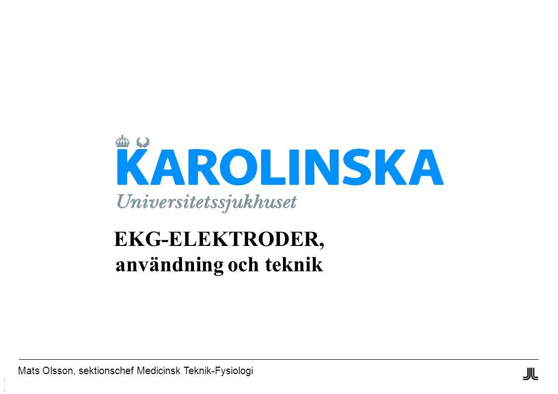 Mats Olsson, sektionschef Medicinsk Teknik-Fysiologi EKG-ELEKTRODER, användning och teknik Användning och teknikAnvändning och teknik