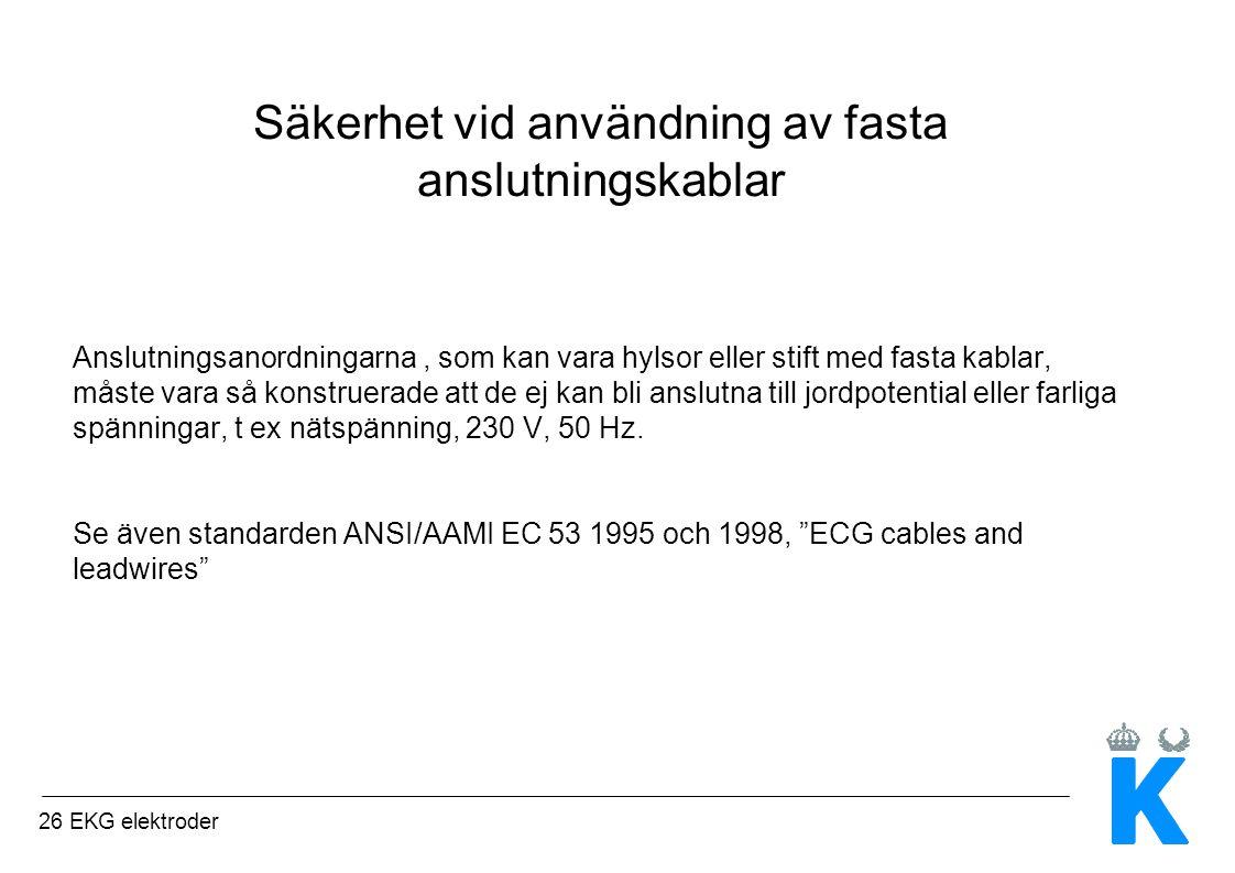 26 EKG elektroder Säkerhet vid användning av fasta anslutningskablar Anslutningsanordningarna, som kan vara hylsor eller stift med fasta kablar, måste