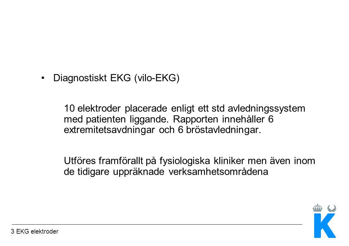 3 EKG elektroder Diagnostiskt EKG (vilo-EKG) 10 elektroder placerade enligt ett std avledningssystem med patienten liggande.