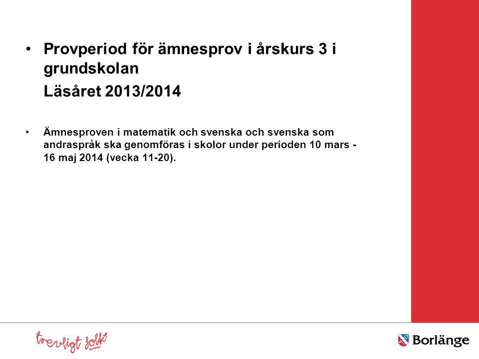 Provperiod för ämnesprov i årskurs 3 i grundskolan Läsåret 2013/2014 Ämnesproven i matematik och svenska och svenska som andraspråk ska genomföras i skolor under perioden 10 mars - 16 maj 2014 (vecka 11-20).
