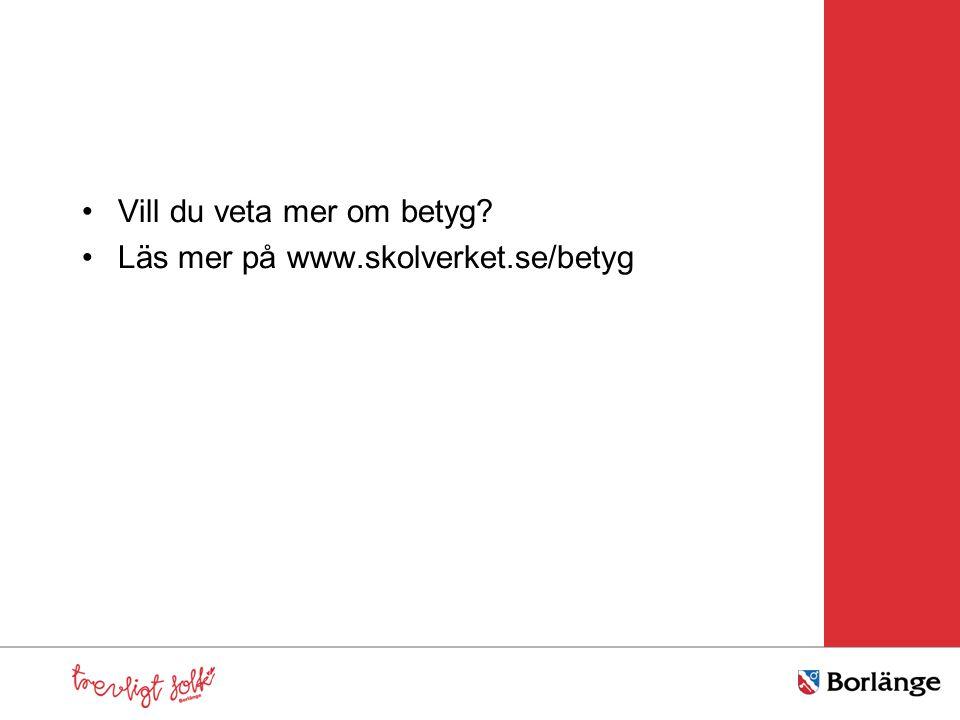 Vill du veta mer om betyg? Läs mer på www.skolverket.se/betyg