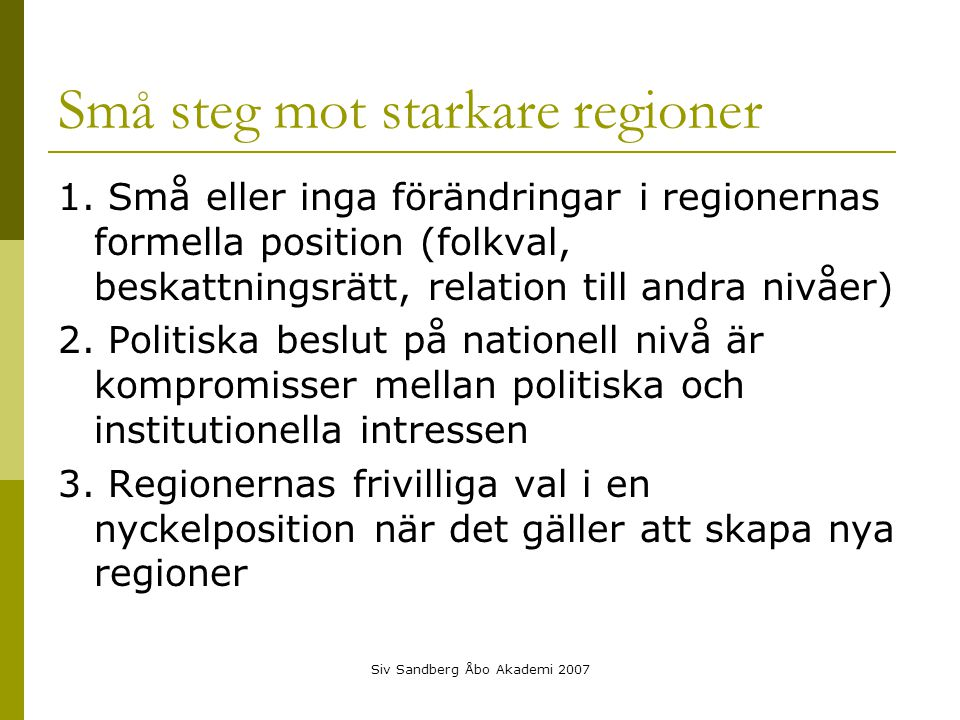 Siv Sandberg Åbo Akademi 2007 Små steg mot starkare regioner 1.