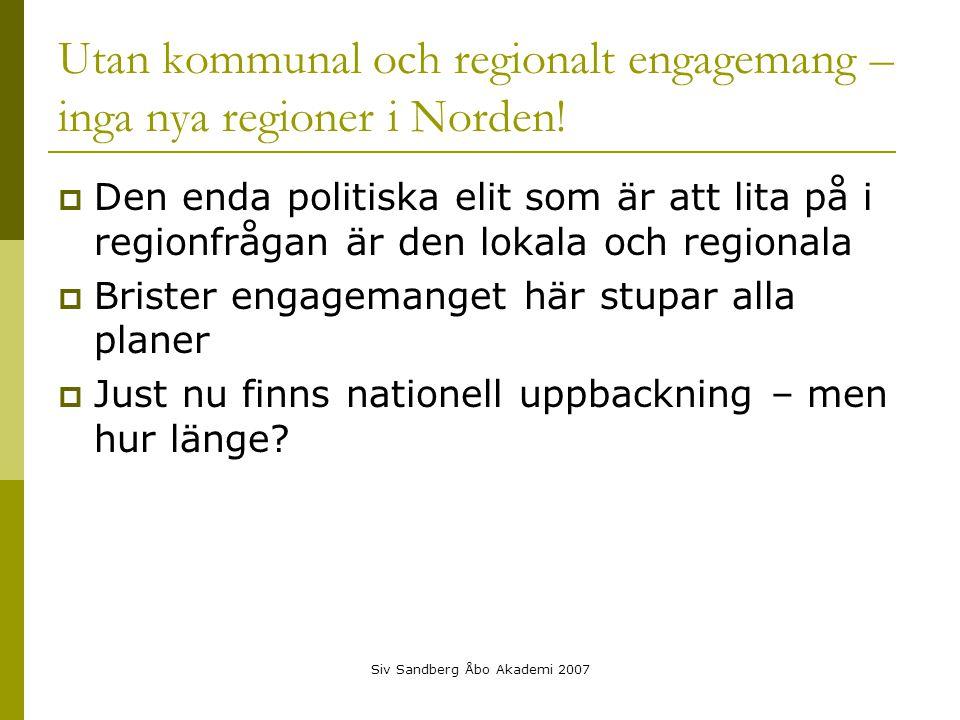 Siv Sandberg Åbo Akademi 2007 Utan kommunal och regionalt engagemang – inga nya regioner i Norden.