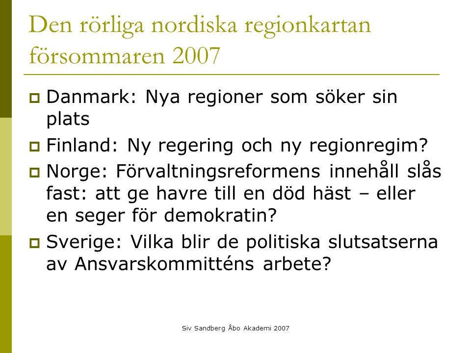 Siv Sandberg Åbo Akademi 2007 Den rörliga nordiska regionkartan försommaren 2007  Danmark: Nya regioner som söker sin plats  Finland: Ny regering och ny regionregim.