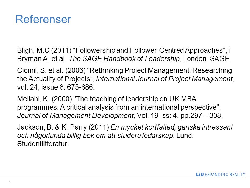 "Referenser Bligh, M.C (2011) ""Followership and Follower-Centred Approaches"", i Bryman A. et al. The SAGE Handbook of Leadership, London. SAGE. Cicmil,"